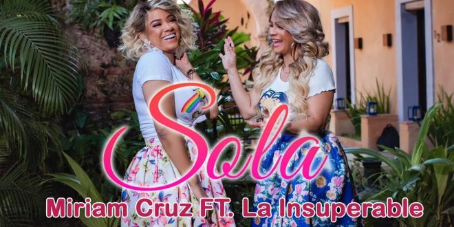 Miriam Cruz FT. La Insuperable – Sola (VIDEO OFICIAL)